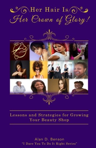Her Hair Is Her Crown of Glory!: Lessons and Strategies for Growing Your Beauty Shop